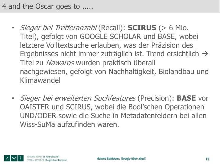 4 and the Oscar goes to .....   • Sieger bei Trefferanzahl (Recall): SCIRUS (> 6 Mio.     Titel), gefolgt von GOOGLE SCHOL...