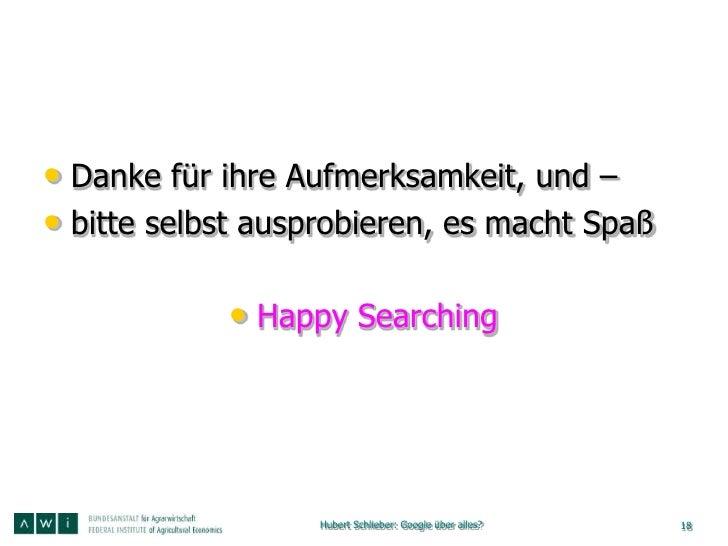 • Danke für ihre Aufmerksamkeit, und –• bitte selbst ausprobieren, es macht Spaß            • Happy Searching             ...