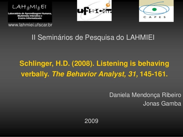 II Seminários de Pesquisa do LAHMIEI Schlinger, H.D. (2008). Listening is behaving verbally. The Behavior Analyst, 31, 145...