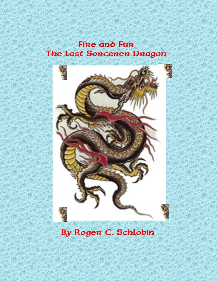 Fire and Fur The Last Sorcerer Dragon        By Roger C. Schlobin