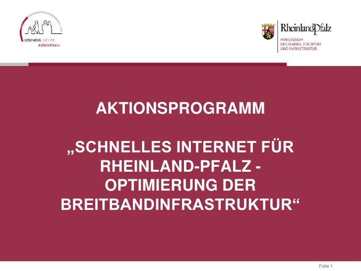 """AKTIONSPROGRAMM """"SCHNELLES INTERNET FÜR    RHEINLAND-PFALZ -     OPTIMIERUNG DERBREITBANDINFRASTRUKTUR""""                   ..."""