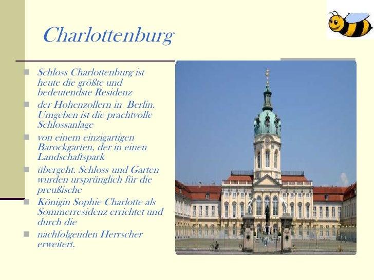Charlottenburg Schloss Charlottenburg ist    heute die größte und    bedeutendste Residenz   der Hohenzollern in Berlin....