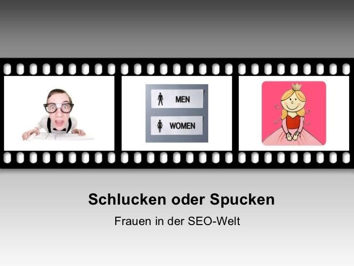 Your picture here              Schlucken oder Spucken                    Frauen in der SEO-Welt