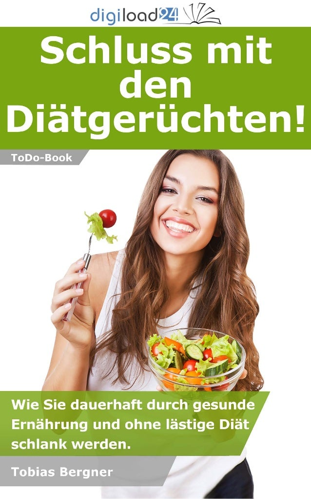 Copyright © 2013 digiload24 Schluss mit den Diätgerüchten! | Tobias Bergner | Seite 1 Inhaltsverzeichnis 1. Einleitung 2. ...