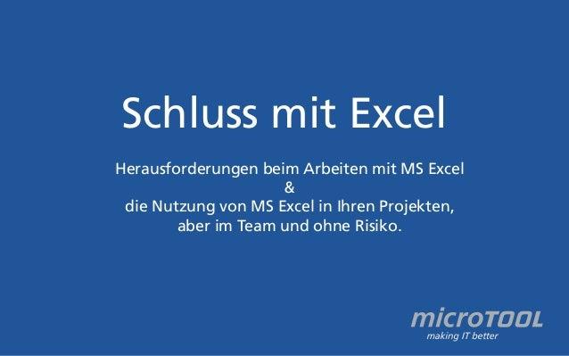 Schluss mit Excel  Herausforderungen beim Arbeiten mit MS Excel  &  die Nutzung von MS Excel in Ihren Projekten,  aber im ...