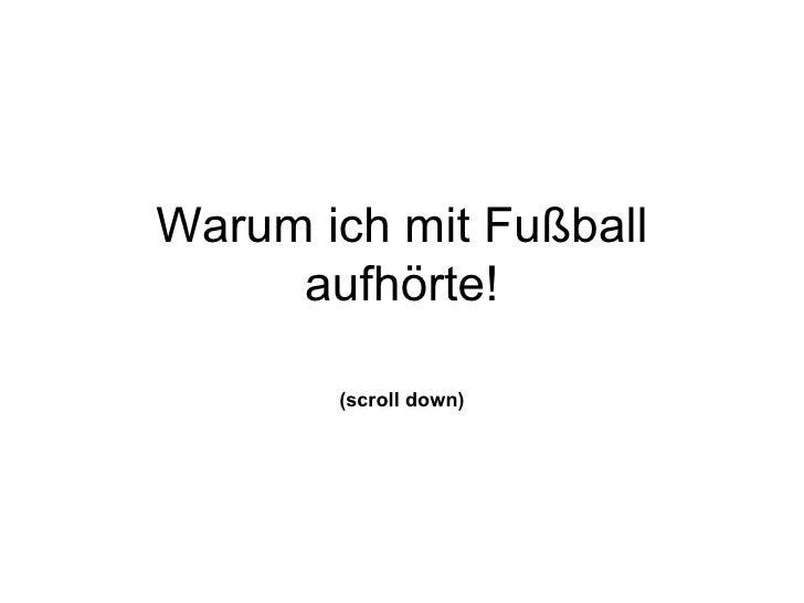 Warum ich mit Fußball aufhörte! (scroll down)