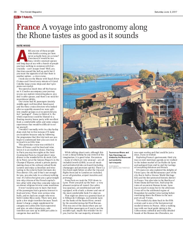 38 Saturday June 3, 2017The Herald Magazine France A voyage into gastronomy along the Rhone tastes as good as it sounds To...