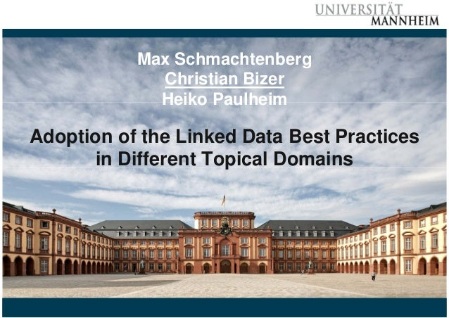 Max Schmachtenberg  Christian Bizer  Heiko Paulheim  Adoption of the Linked Data Best Practices  in Different Topical Doma...