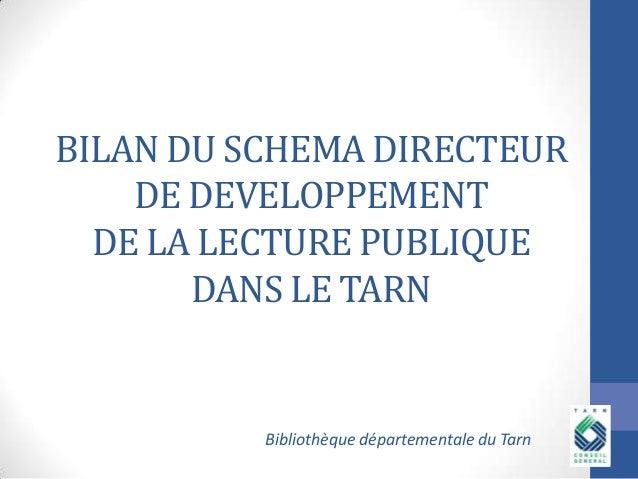 BILAN DU SCHEMA DIRECTEUR DE DEVELOPPEMENT DE LA LECTURE PUBLIQUE DANS LE TARN  Bibliothèque départementale du Tarn