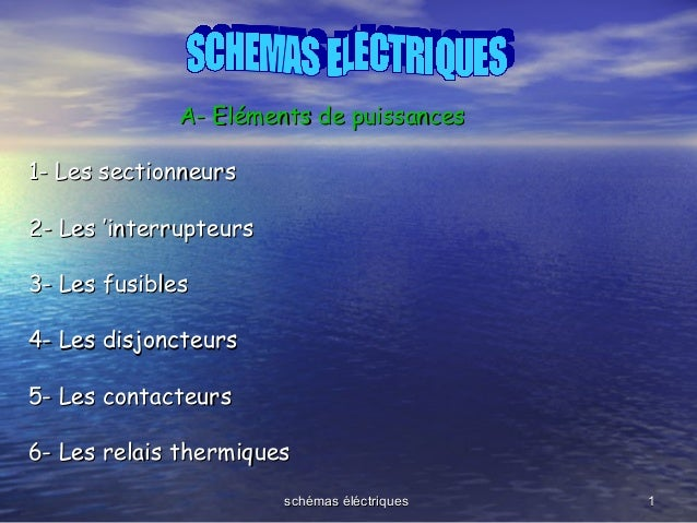 schémas éléctriquesschémas éléctriques 11 A- Eléments de puissancesA- Eléments de puissances 1- Les sectionneurs1- Les sec...