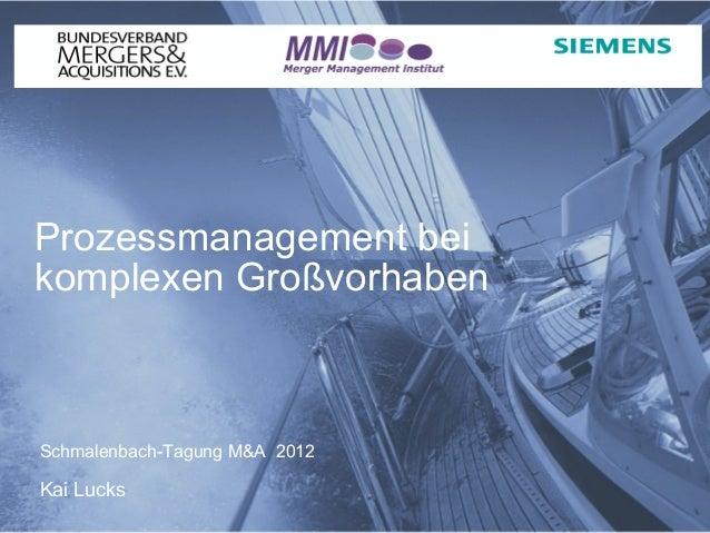 Prozessmanagement beikomplexen GroßvorhabenSchmalenbach-Tagung M&A 2012Kai Lucks                               Protection ...