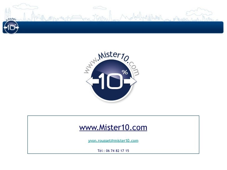 Mister10.     w.                        cowwwww.Mister10.com          m  yvon.rousset@mister10.com      Tél : 06 74 82 17 15