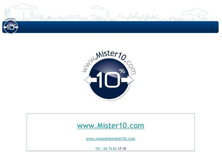 www.Mister10.com  yvon.rousset@mister10.com      Tél : 06 74 82 17 15
