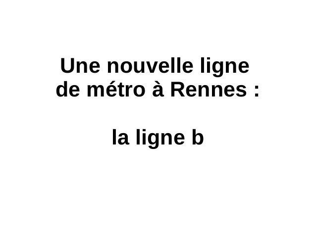 Une nouvelle ligne de métro à Rennes: la ligne b
