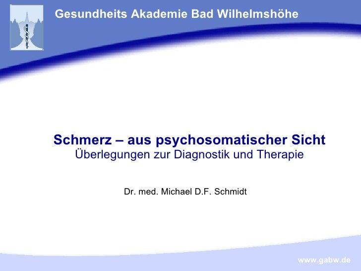 Schmerz – aus psychosomatischer Sicht Überlegungen zur Diagnostik und Therapie Gesundheits Akademie Bad Wilhelmshöhe Dr. m...