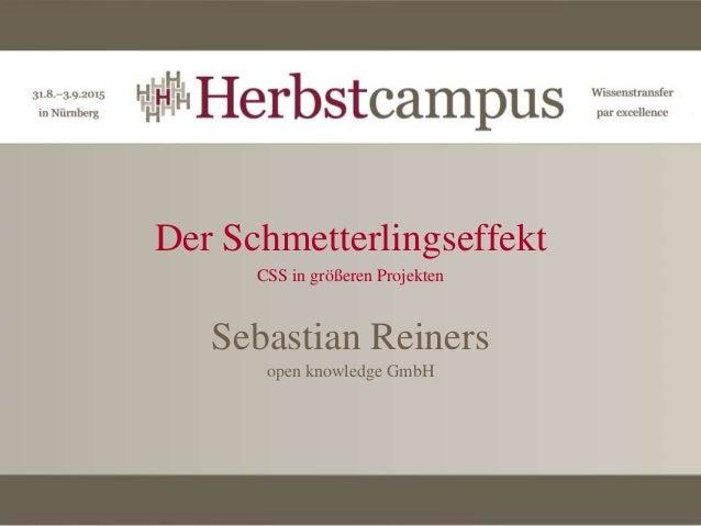 Der Schmetterlingseffekt CSS in größeren Projekten Sebastian Reiners open knowledge GmbH