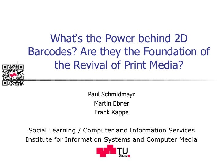 What's the Power behind 2D Barcodes? Are they the Foundation of the Revival of Print Media? Paul Schmidmayr Martin Ebner F...