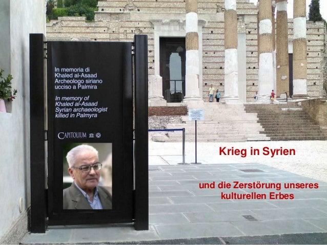 Krieg in Syrien und die Zerstörung unseres kulturellen Erbes