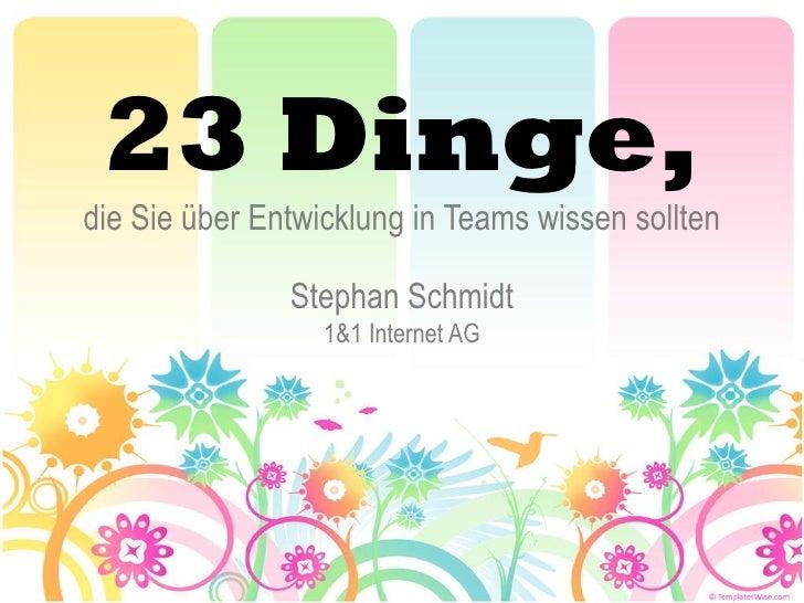 23 Dinge, die Sie über Entwicklung in Teams wissen sollten                 Stephan Schmidt                   1&1 Internet ...
