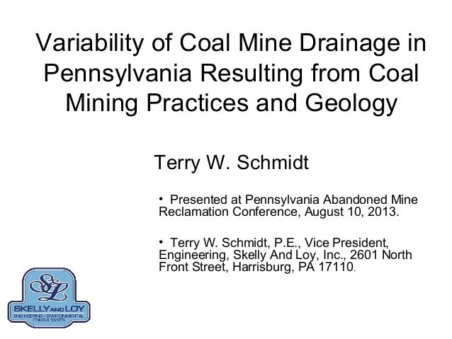 Variability of Coal Mine Drainage in Pennsylvania Resulting from Coal Mining Practices and Geology Terry W. Schmidt • Pres...