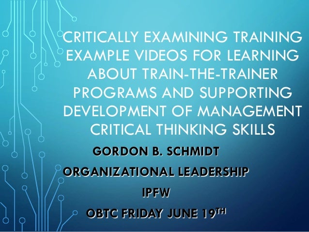CRITICALLY EXAMINING TRAINING EXAMPLE VIDEOS FOR LEARNING ABOUT TRAIN-THE-TRAINER PROGRAMS AND SUPPORTING DEVELOPMENT OF M...