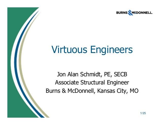 1/25 Virtuous Engineers Jon Alan Schmidt, PE, SECB Associate Structural Engineer Burns & McDonnell, Kansas City, MO