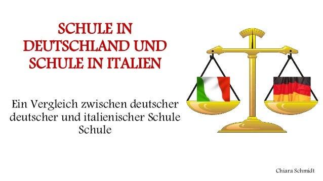 SCHULE IN DEUTSCHLAND UND SCHULE IN ITALIEN Ein Vergleich zwischen deutscher deutscher und italienischer Schule Schule Chi...