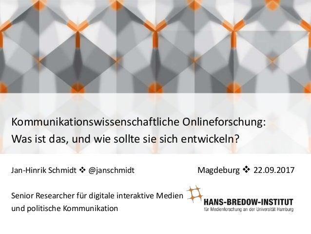 Kommunikationswissenschaftliche Onlineforschung: Was ist das, und wie sollte sie sich entwickeln? Jan-Hinrik Schmidt  @ja...
