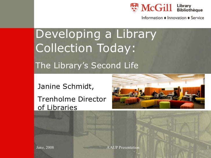 Developing a Library Collection Today:  The Library's Second Life  Janine Schmidt, Trenholme Director of Libraries