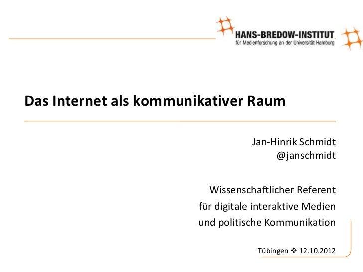 Das Internet als kommunikativer Raum                                   Jan-Hinrik Schmidt                                 ...
