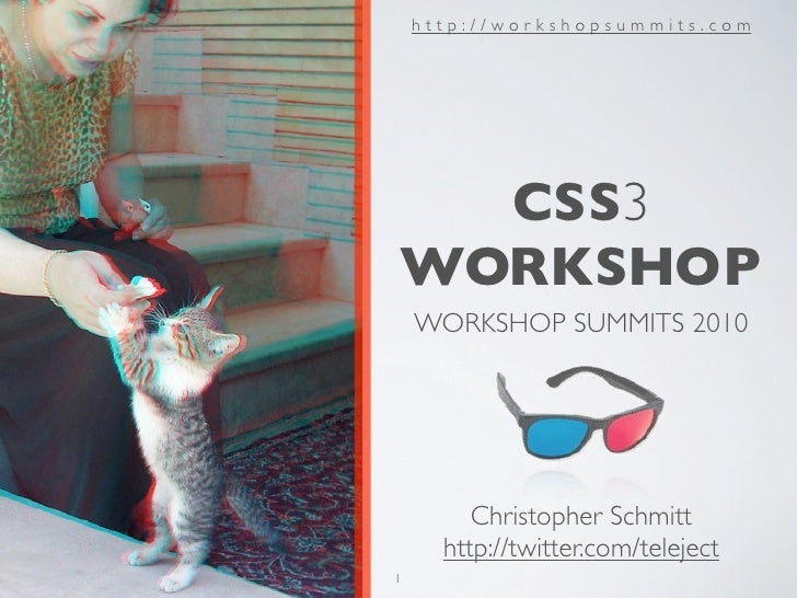 http://workshopsummits.com       CSS3 WORKSHOP     WORKSHOP SUMMITS 2010              Christopher Schmitt       http://twi...