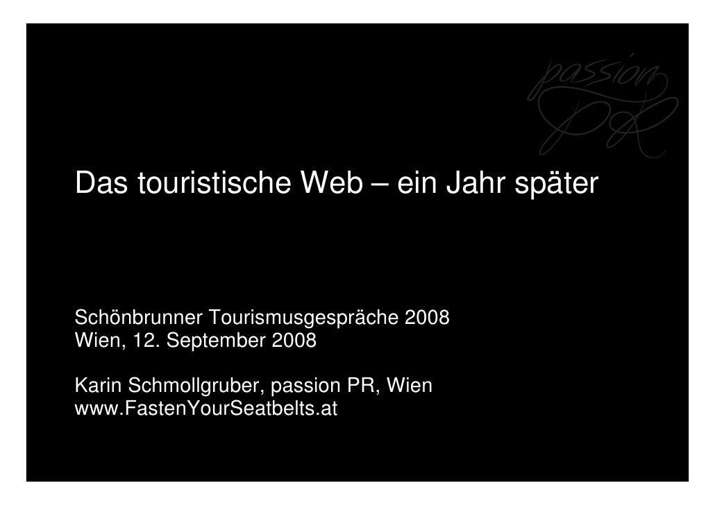 Das touristische Web – ein Jahr später    Schönbrunner Tourismusgespräche 2008 Wien, 12. September 2008  Karin Schmollgrub...