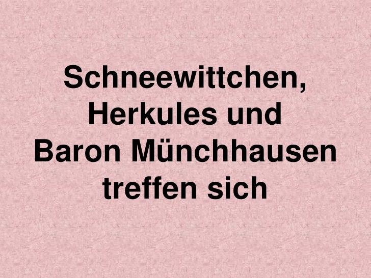Schneewittchen,   Herkules undBaron Münchhausen    treffen sich