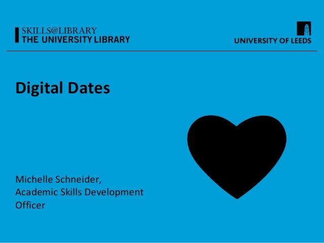 Digital Dates Michelle Schneider, Academic Skills Development Officer