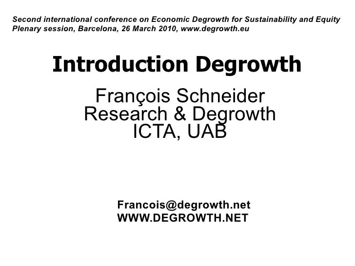 Introduction Degrowth   François Schneider Research & Degrowth ICTA, UAB [email_address] WWW.DEGROWTH.NET