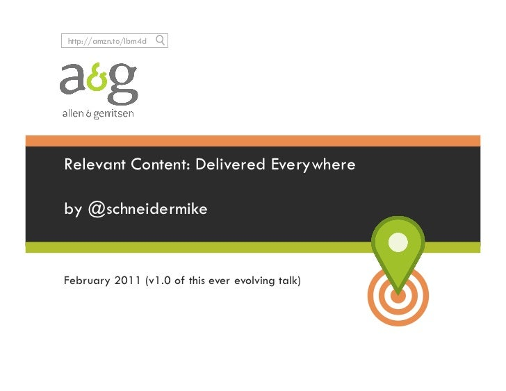 http://amzn.to/lbm4dRelevant Content: Delivered Everywhereby @schneidermikeFebruary 2011 (v1.0 of this ever evolving talk)
