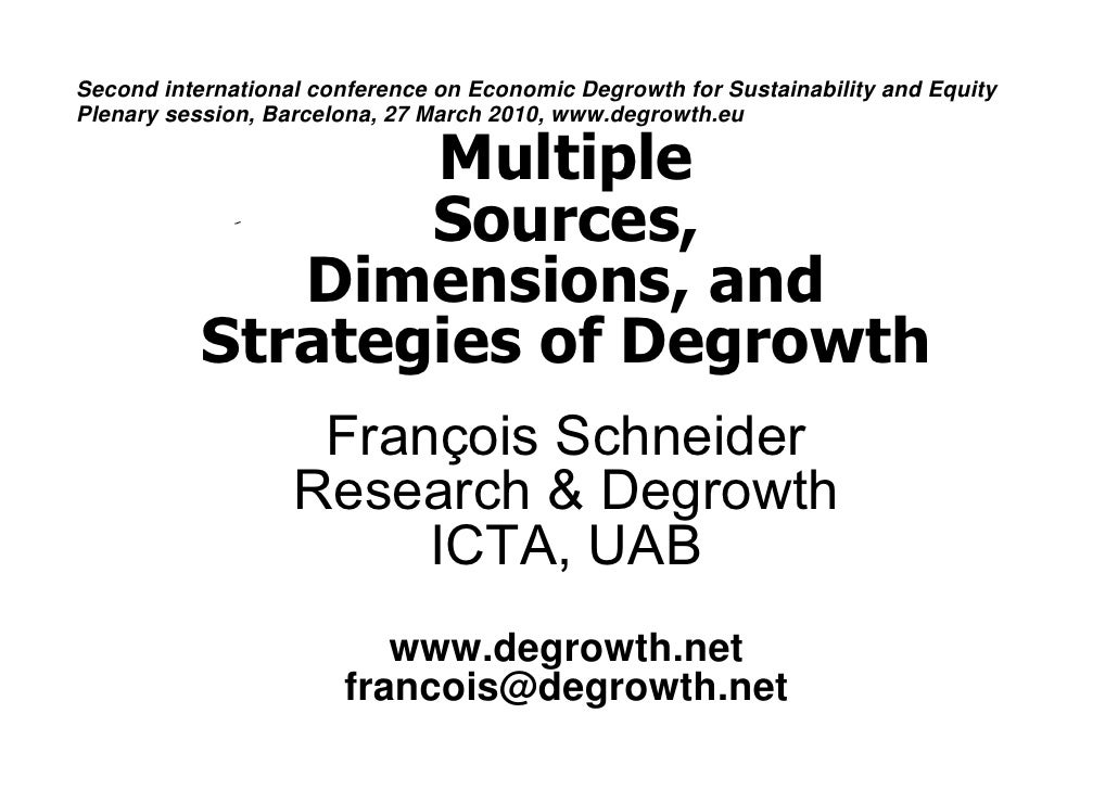 Multiple  Sources,  Dimensions, and Strategies of Degrowth   François Schneider Research & Degrowth ICTA, UAB [email_addre...