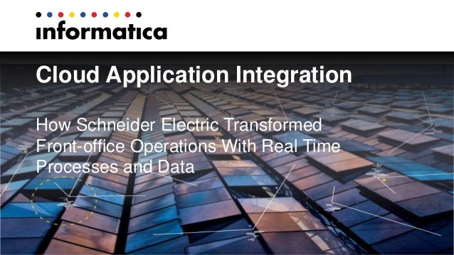 Cloud Application Integration  How Schneider Electric Transformed  Front-office Operations With Real Time  Processes and D...