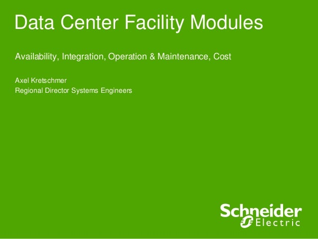 Data Center Facility ModulesAvailability, Integration, Operation & Maintenance, CostAxel KretschmerRegional Director Syste...