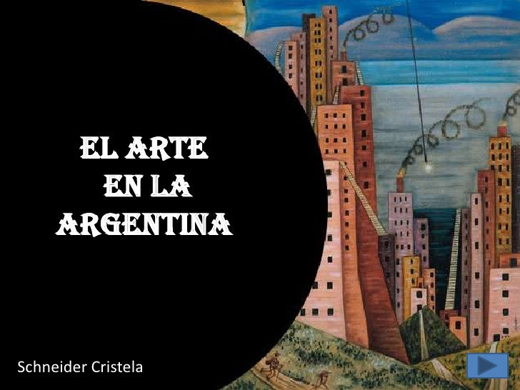 El Arte       en la     ArgentinaSchneider Cristela