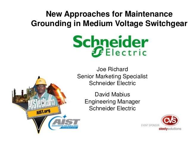 New Approaches for Maintenance Grounding in Medium Voltage Switchgear Joe Richard Senior Marketing Specialist Schneider El...