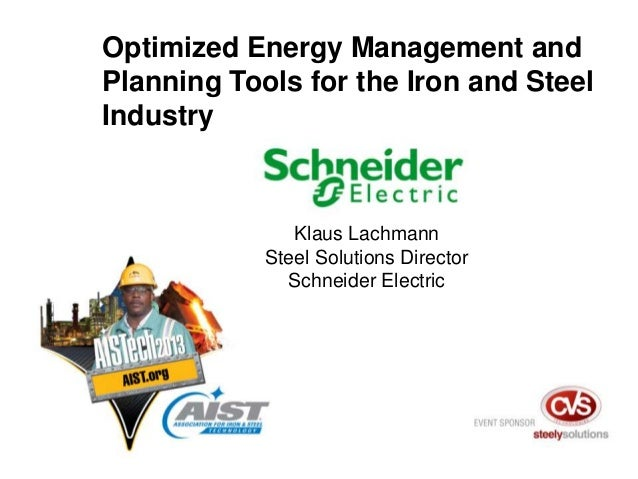 Klaus Lachmann Steel Solutions Director Schneider Electric Optimized Energy Management and Planning Tools for the Iron and...