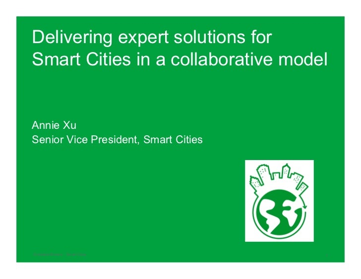 Delivering expert solutions forSmart Cities in a collaborative modelAnnie XuSenior Vice President, Smart CitiesSchneider E...