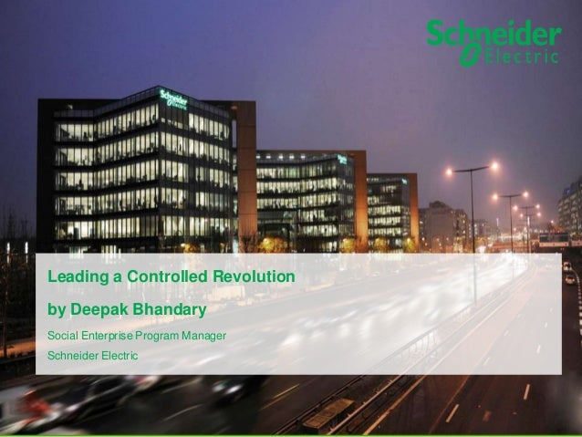 Leading a Controlled Revolution by Deepak Bhandary Social Enterprise Program Manager Schneider Electric