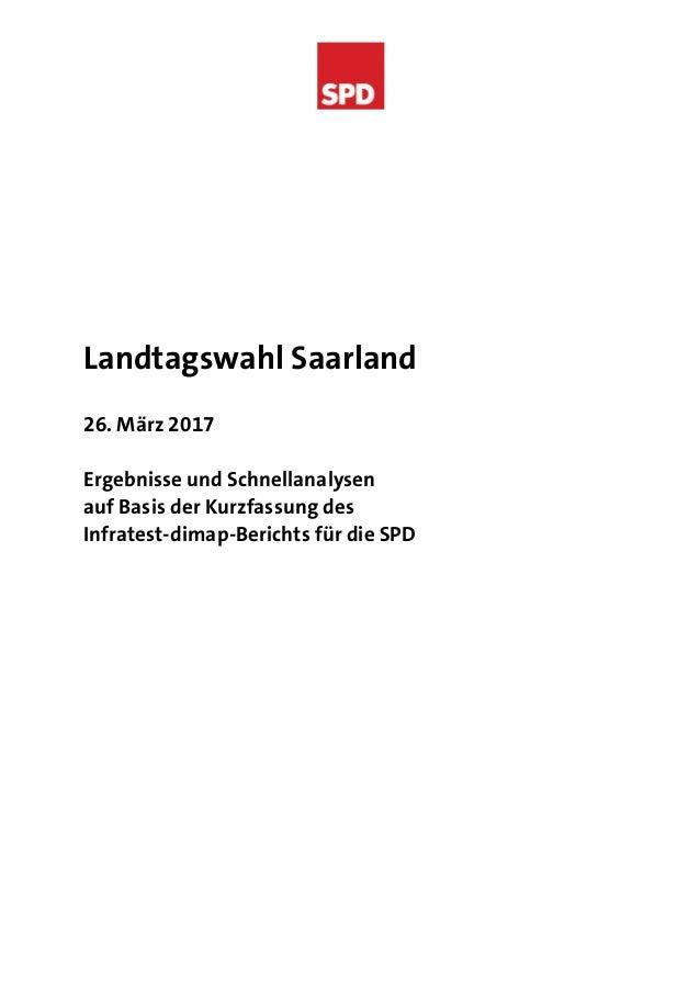 Landtagswahl Saarland 26. März 2017 Ergebnisse und Schnellanalysen auf Basis der Kurzfassung des Infratest-dimap-Berichts ...