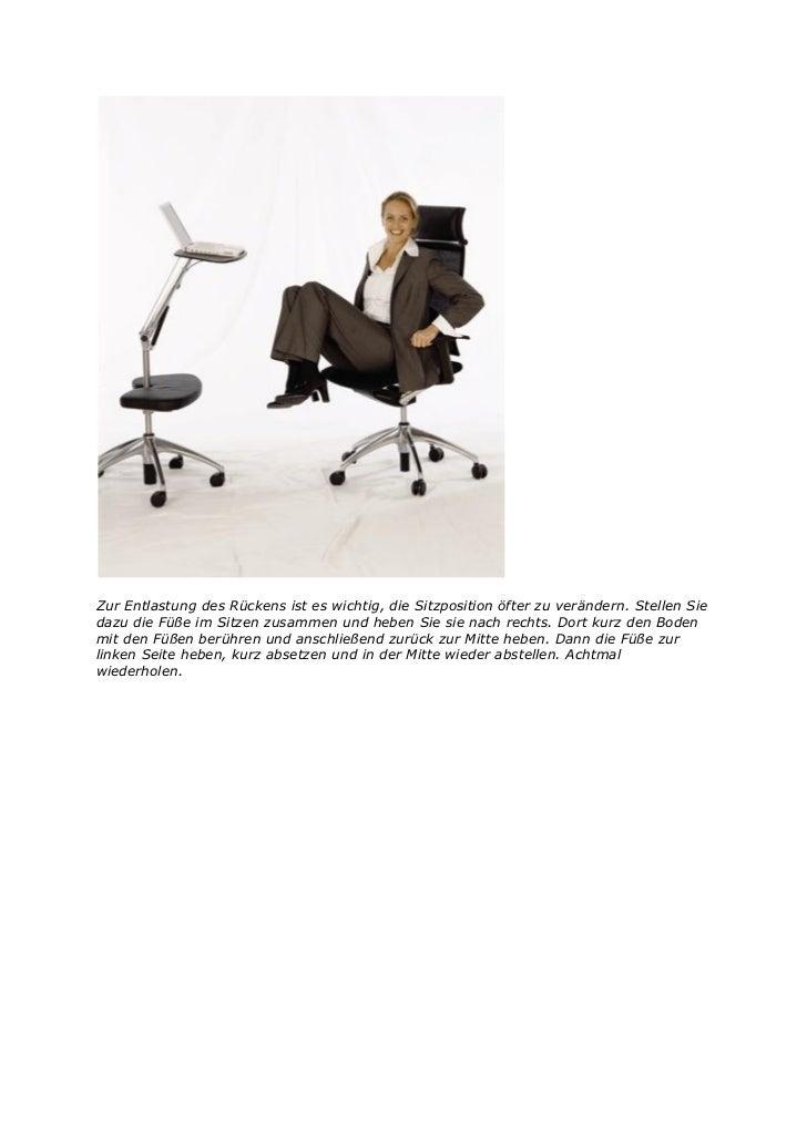 Zur Entlastung des Rückens ist es wichtig, die Sitzposition öfter zu verändern. Stellen Siedazu die Füße im Sitzen zusamme...