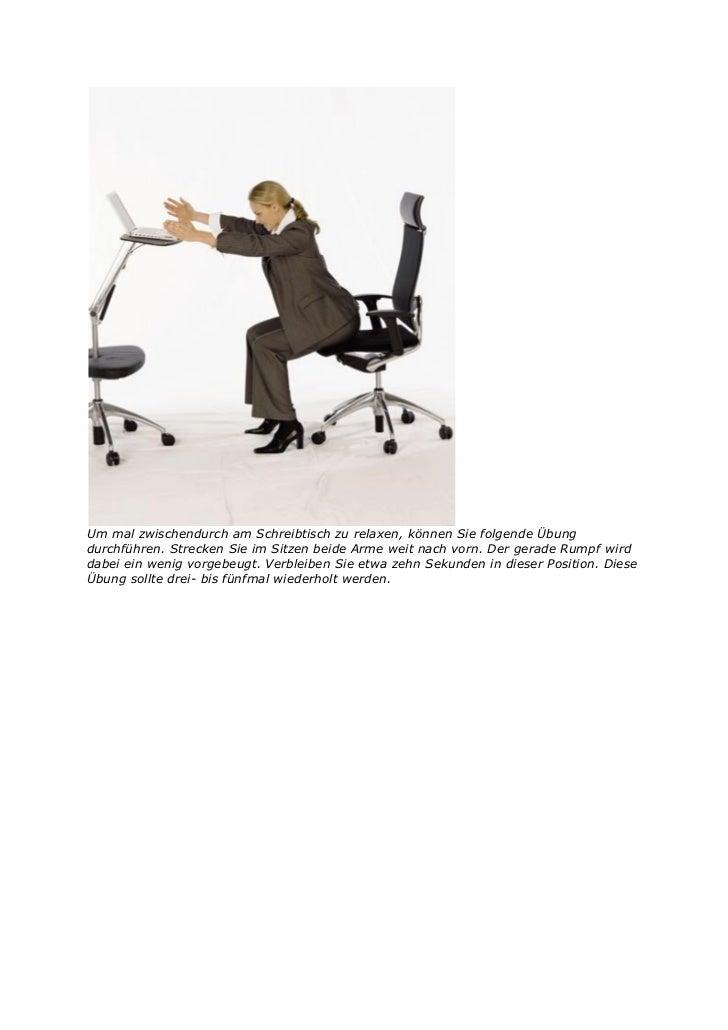Um mal zwischendurch am Schreibtisch zu relaxen, können Sie folgende Übungdurchführen. Strecken Sie im Sitzen beide Arme w...