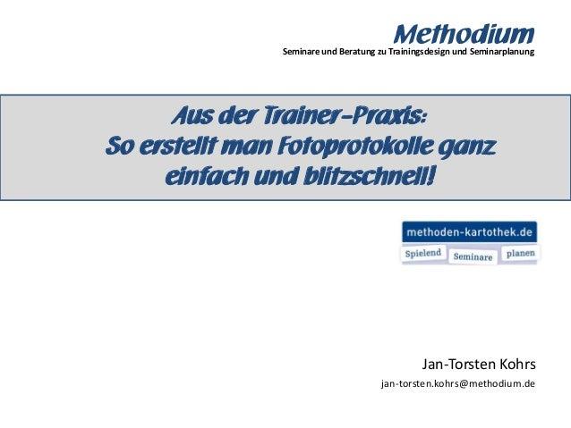 Jan-Torsten Kohrs jan-torsten.kohrs@methodium.de Aus der Trainer-Praxis: So erstellt man Fotoprotokolle ganz einfach und b...