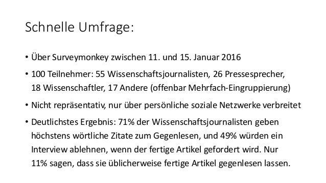 Schnelle Umfrage: • Über Surveymonkey zwischen 11. und 15. Januar 2016 • 100 Teilnehmer: 55 Wissenschaftsjournalisten, 26 ...
