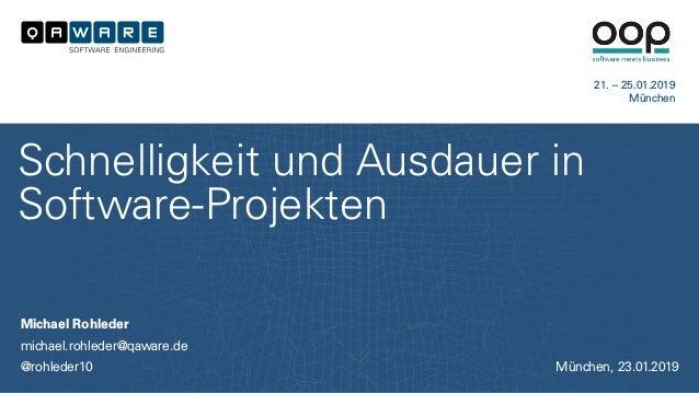Michael Rohleder michael.rohleder@qaware.de @rohleder10 Schnelligkeit und Ausdauer in Software-Projekten München, 23.01.20...